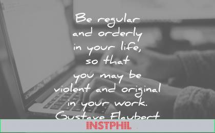 deep quotes regular orderly your life that may violent original work gustave flaubert wisdom