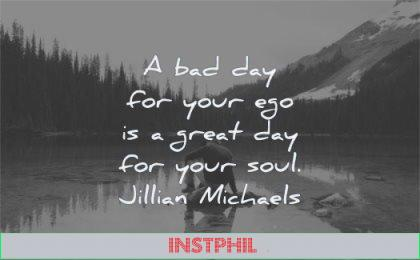ego quotes bad day your great soul jillian michaels wisdom man water lake nature trees