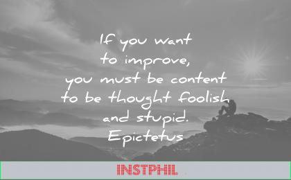 ego quotes want improve must content thought foolish stupid epictetus wisdom