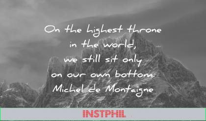 ego quotes highest throne the world still site only own bottom michel de montaigne wisdom