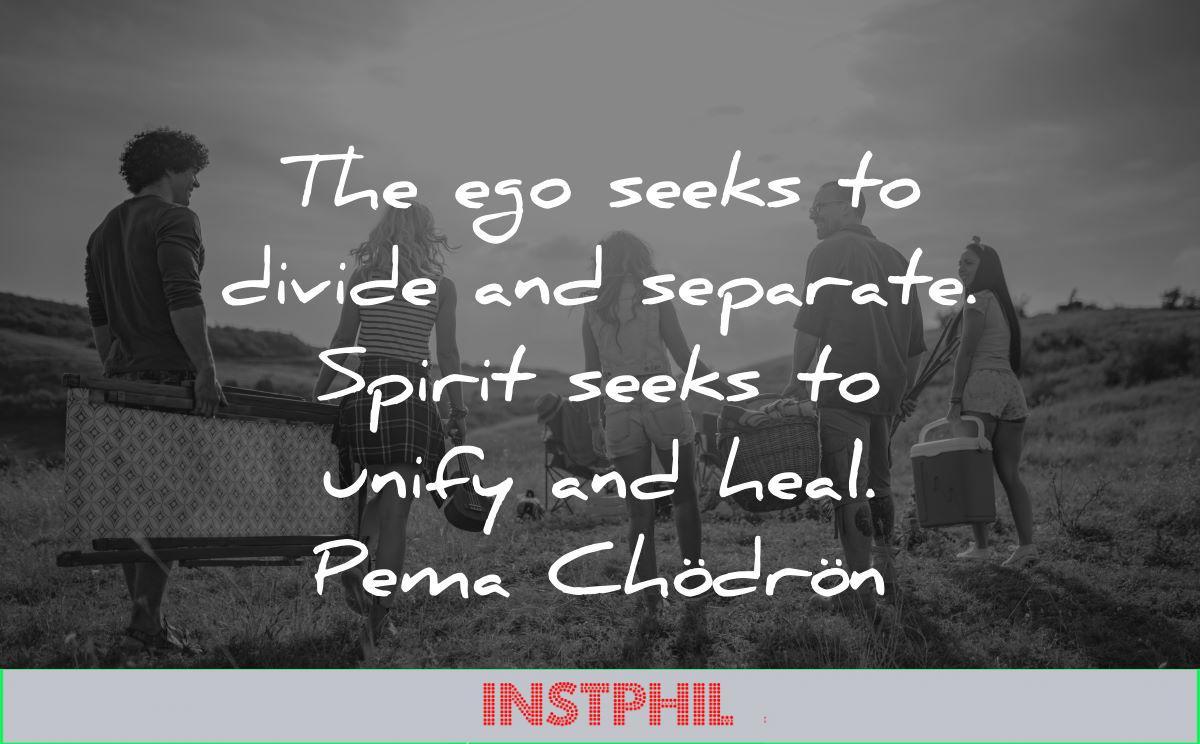 ego quotes seeks divide separate spirit seeks unify heal pema chodron people walking