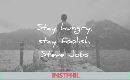 famous quotes stay hungry foolish steve jobs wisdom