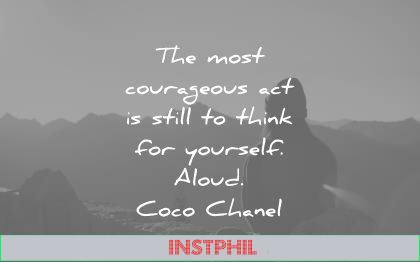 famous quotes most courageous act still think yourself aloud coco chanel wisdom