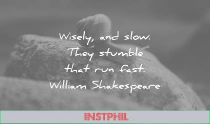 famous quotes wisely slow they stumble that run fast william shakespeare wisdom