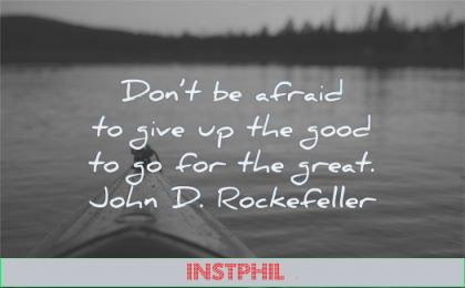 fear quotes dont afraid give good great john d rockefeller wisdom kayak water