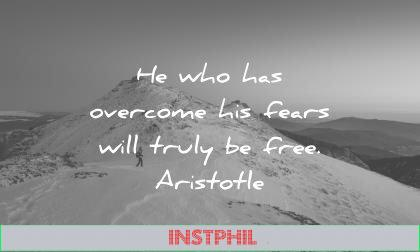 fear quotes who has overcome his fears will truly free aristotle wisdom