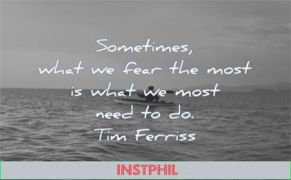 fear quotes sometimes what most need tim ferriss wisdom kayak water sea