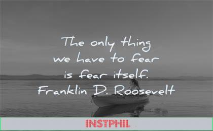 fear quotes only thing have itself franklin d roosevelt wisdom