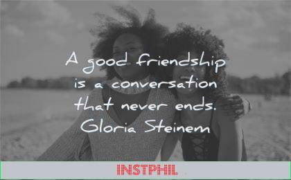 friendship quotes good conversation never ends gloria steinem wisdom women