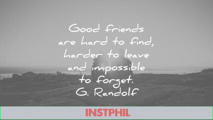 friendship quotes good friends hard find harder leave impossible forget gandolf wisdom