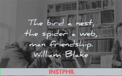 friendship quotes bird nest spider web man william blake wisdom friends laughing computer work