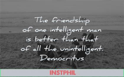 friendship quotes intelligent man better than that unintelligent democritus wisdom beach fire