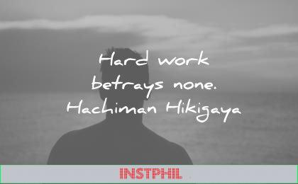 hard work quotes hard betrays none hachiman hikigaya wisdom