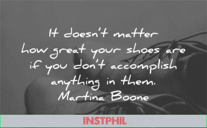 hard work quotes doesnt matter your shoes accomplish anything them martina boone wisdom