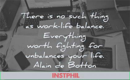 hard work quotes there such thing life balance everything worth fighting unbalances your alain de botton wisdom laptop sheets