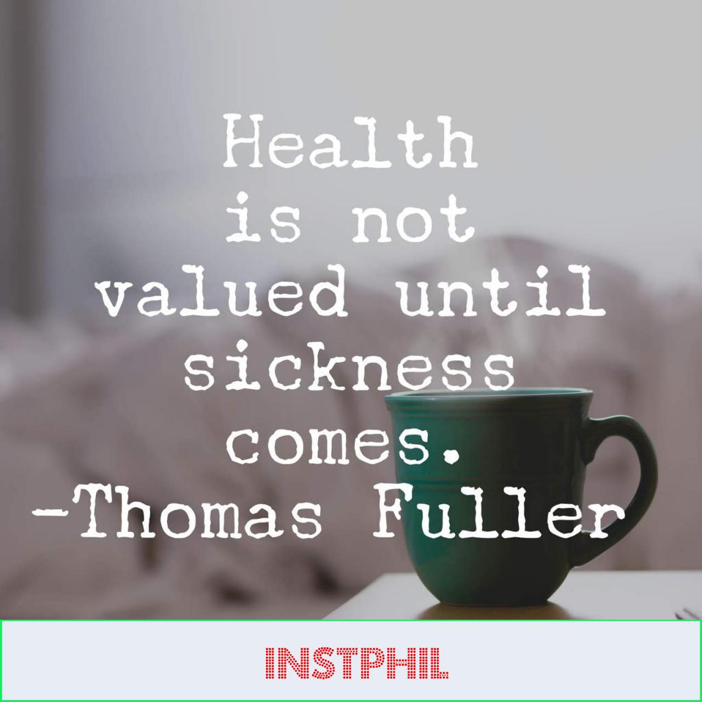 """Thomas fuller quote """"Health is not valued until sickness comes"""""""