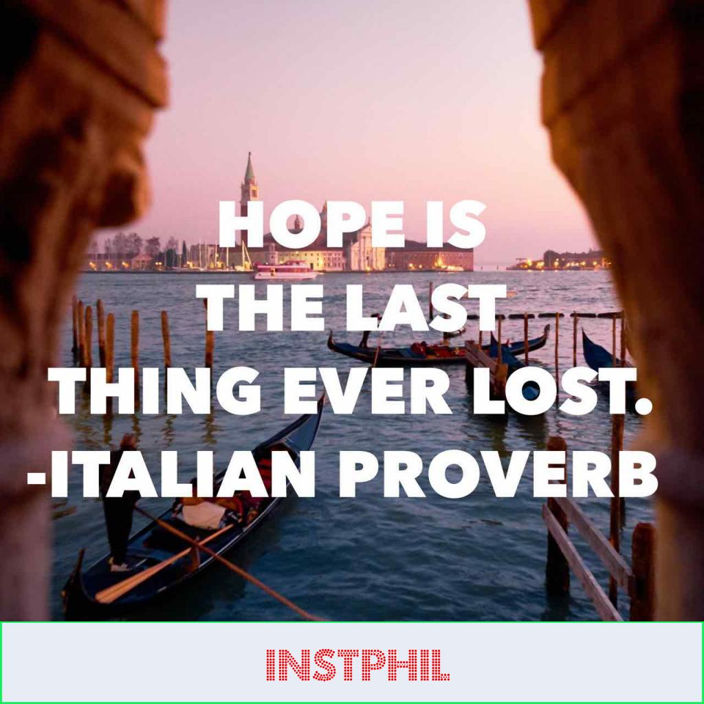 """Italian Proverb """"Hope is the last thing ever lost"""""""