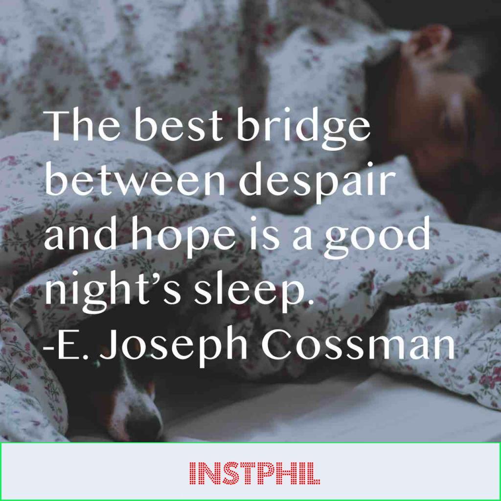 """""""The best bridge between despair and hope is a good night's sleep"""""""