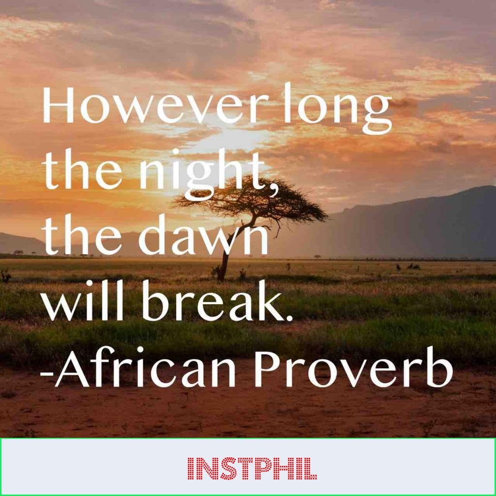 """African Proverb """"However long the night, the dawn will break"""""""