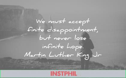 hope quotes must accept finite disappointment but never lose infinite martin luther king jr wisdom