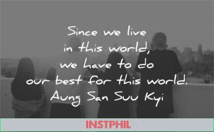 humanity quotes since live this world have best aung san suu kyi wisdom group people watching