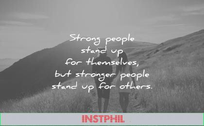 humanity quotes strong people stand up for themselves stronger others unknown wisdom