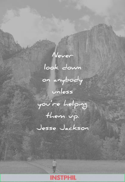 humility quotes never look down anybody unless youre helping them jesse jackson wisdom
