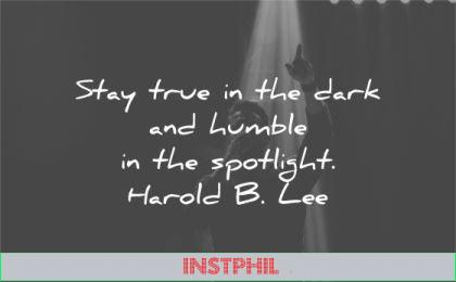 humility quotes stay true dark humble spotlight harold lee wisdom