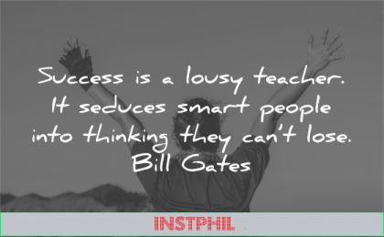 humility quotes success lousy teacher seduces smart people thinking cant lose bill gates wisdom