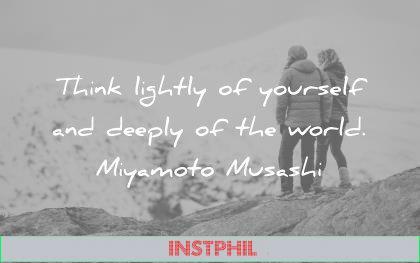 humility quotes think lightly yourself deeply world miyamoto musashi wisdom