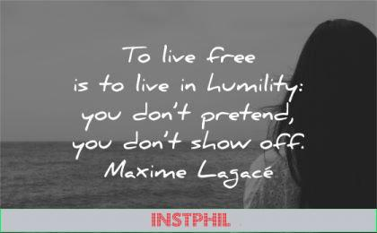 humility quotes live free dont preted show off maxime lagace wisdom woman