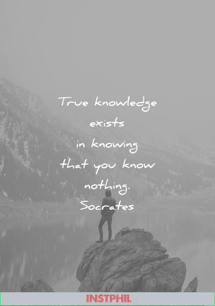 humility quotes true knowledge exists knowing that you know nothing socrates wisdom