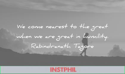humility quotes come nearest the great when are great rabindranath tagore wisdom