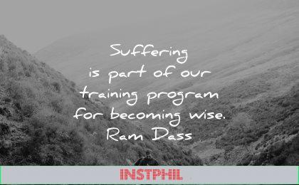 hurt quotes suffering training program becoming wise ram dass wisdom man nature hike