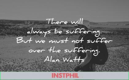 hurt quotes always suffering must suffer over alan watts wisdom man walk nature