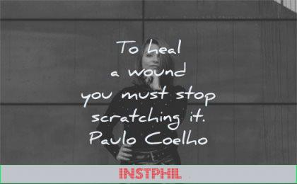 hurt quotes heal wound you must stop scratching paulo coelho wisdom woman