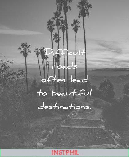 inspirational quotes difficult roads often lead beautiful destinations wisdom