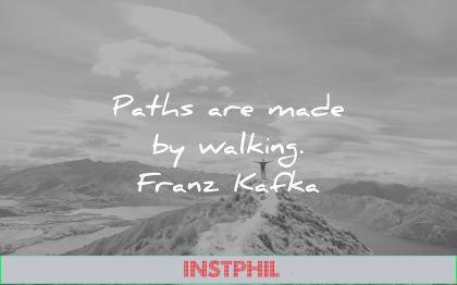 inspirational quotes paths made walking franz kafka wisdom