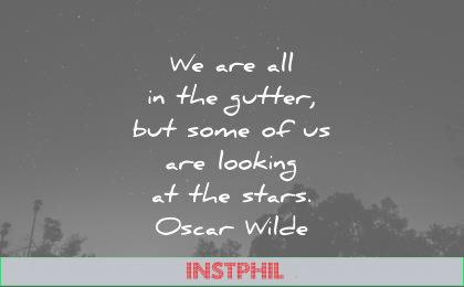 inspirational quotes gutter some are looking the stars oscar wilde wisdom