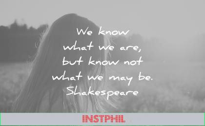 inspirational quotes know what but not may william shakespeare wisdom