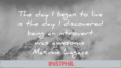 introvert quotes day began live discovered being was awesome maxime lagace wisdom