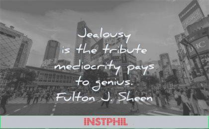 jealousy envy quotes tribute mediocrity pays genius fulton j sheen wisdom street people