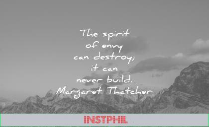 jealousy envy quotes spirit destroy can never build margaret thatcher wisdom