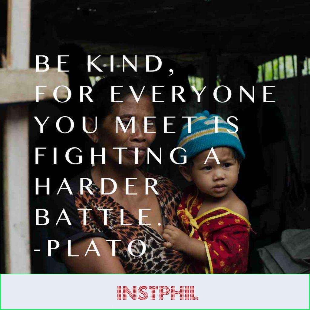 """Plato kindness quote """"Be kind, for everyone you meet is fighting a harder battle"""""""