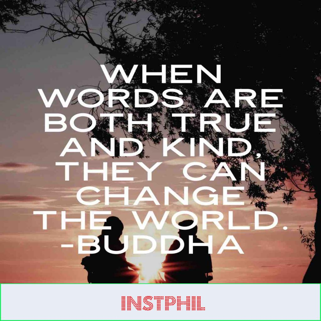 """Buddha kindness quote """"When words are both true and kind, they can change the world"""""""