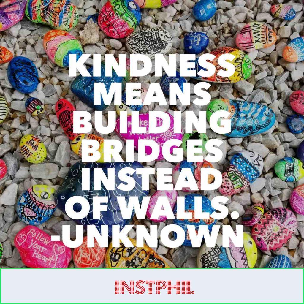 """Kindness means building bridges instead of walls"""