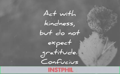 kindness quotes act with expect gratitude confucius wisdom