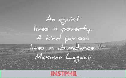 kindness quotes egoist lives poverty kind person lives abundance maxime lagace wisdom