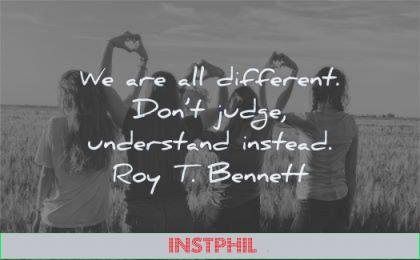 kindness quotes all different dont judge understand instead roy bennett wisdom women friends