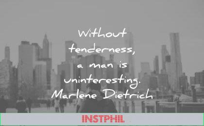 kindness quotes without tenderness man uninteresting marlene dietrich wisdom
